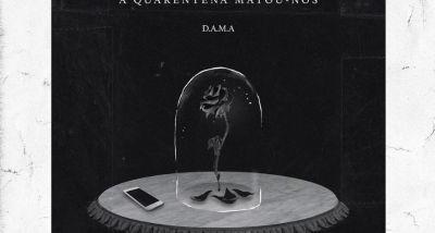 DAMA - A Quarentena Matou-nos - letra