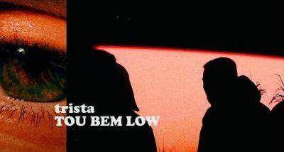 Trista - Tou Bem Low - letra
