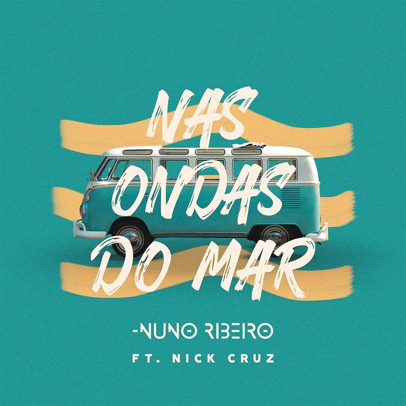 """Nuno Ribeiro lança """"Nas Ondas Do Mar"""" com a participação de Nick Cruz [LETRA] - MIP Música"""